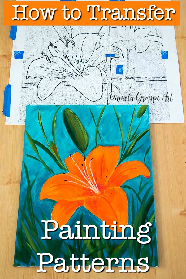 Lily painting pattern with Orange Lily painting, text overlay, How to Transfer Painting Patterns, Pamela Groppe Art